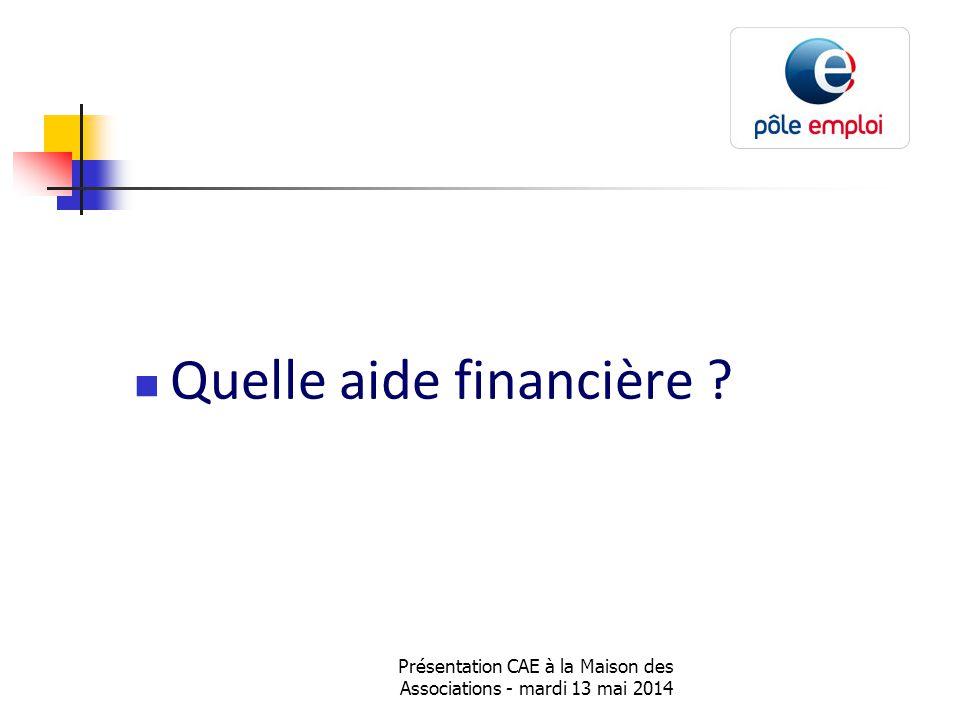 Présentation CAE à la Maison des Associations - mardi 13 mai 2014 Quelle aide financière ?