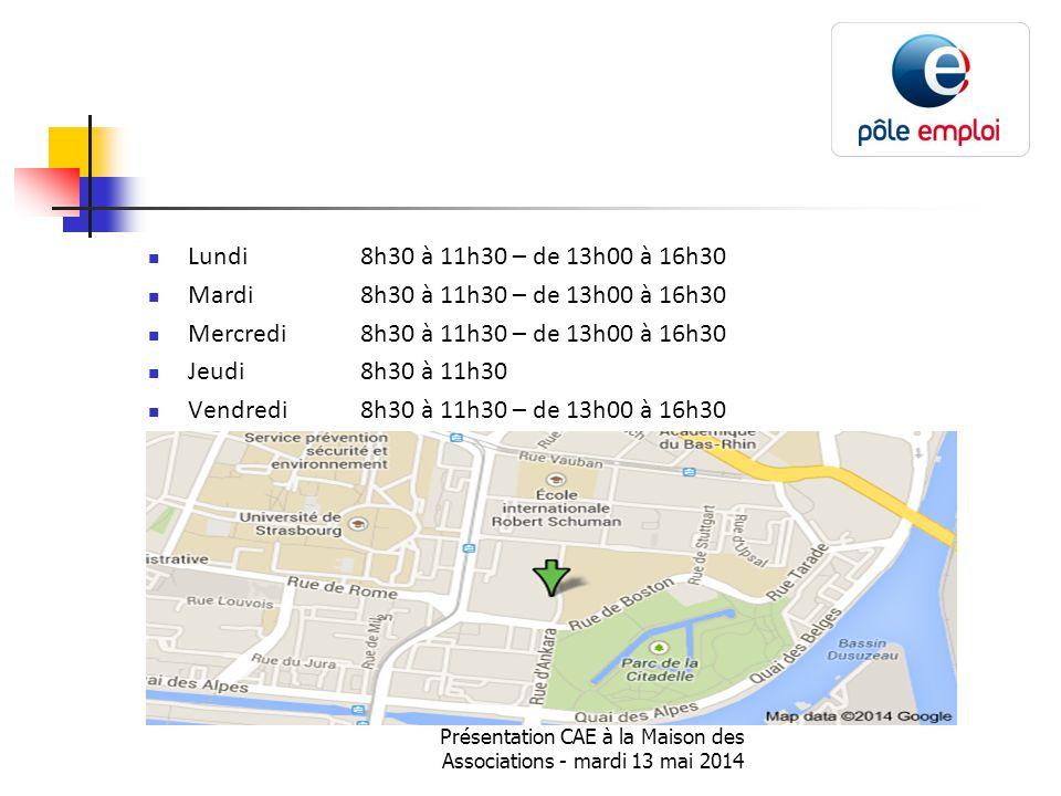 Présentation CAE à la Maison des Associations - mardi 13 mai 2014 Lundi8h30 à 11h30 – de 13h00 à 16h30 Mardi8h30 à 11h30 – de 13h00 à 16h30 Mercredi8h30 à 11h30 – de 13h00 à 16h30 Jeudi8h30 à 11h30 Vendredi8h30 à 11h30 – de 13h00 à 16h30