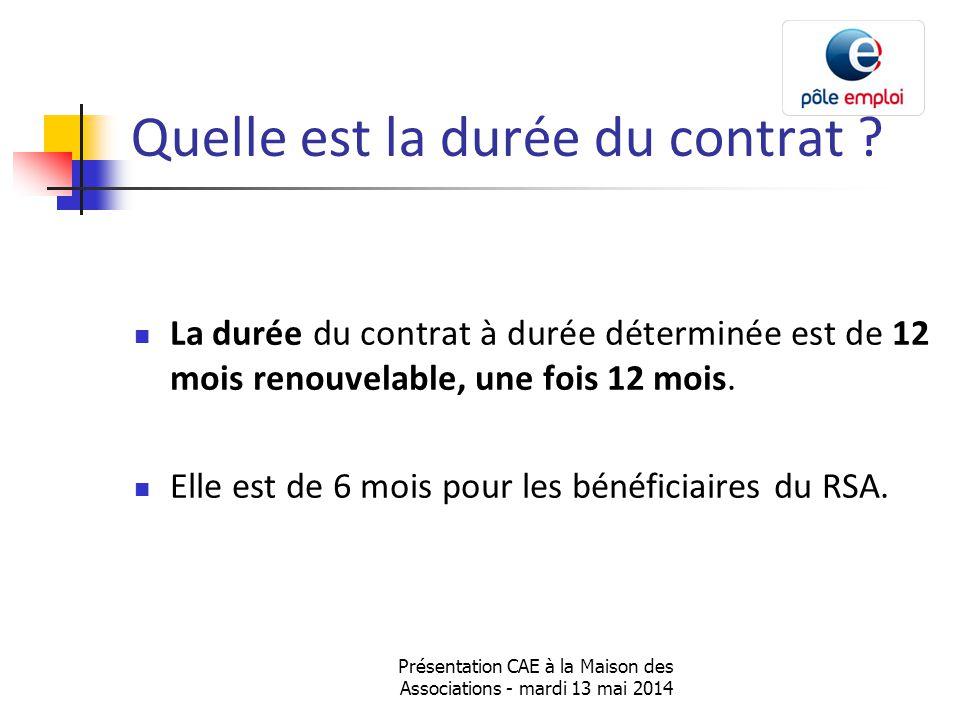 Présentation CAE à la Maison des Associations - mardi 13 mai 2014 Quelle est la durée du contrat .