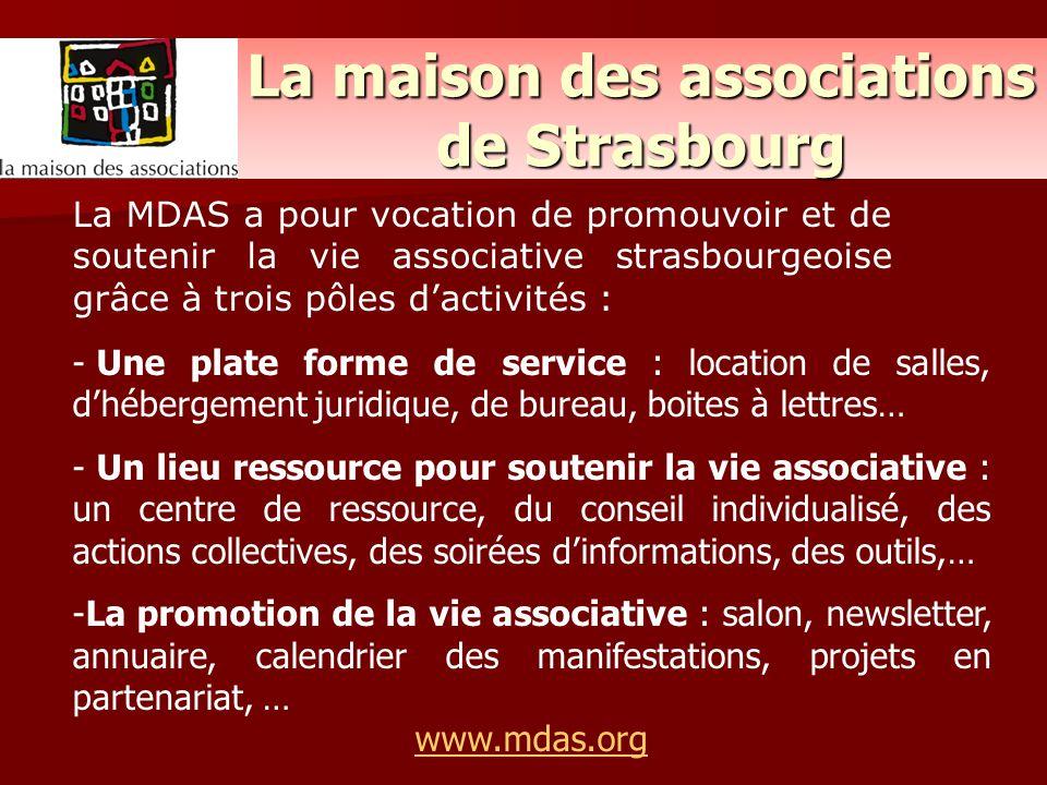 La maison des associations de Strasbourg La MDAS a pour vocation de promouvoir et de soutenir la vie associative strasbourgeoise grâce à trois pôles d
