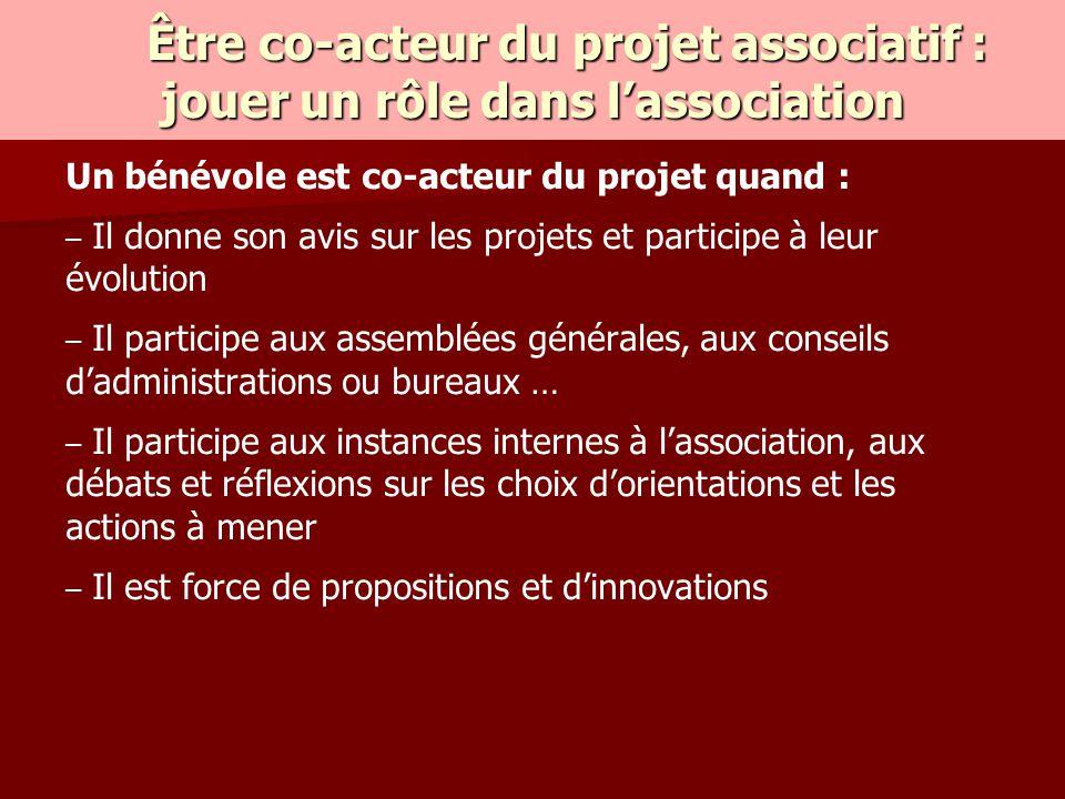 Un bénévole est co-acteur du projet quand : – – Il donne son avis sur les projets et participe à leur évolution – – Il participe aux assemblées généra