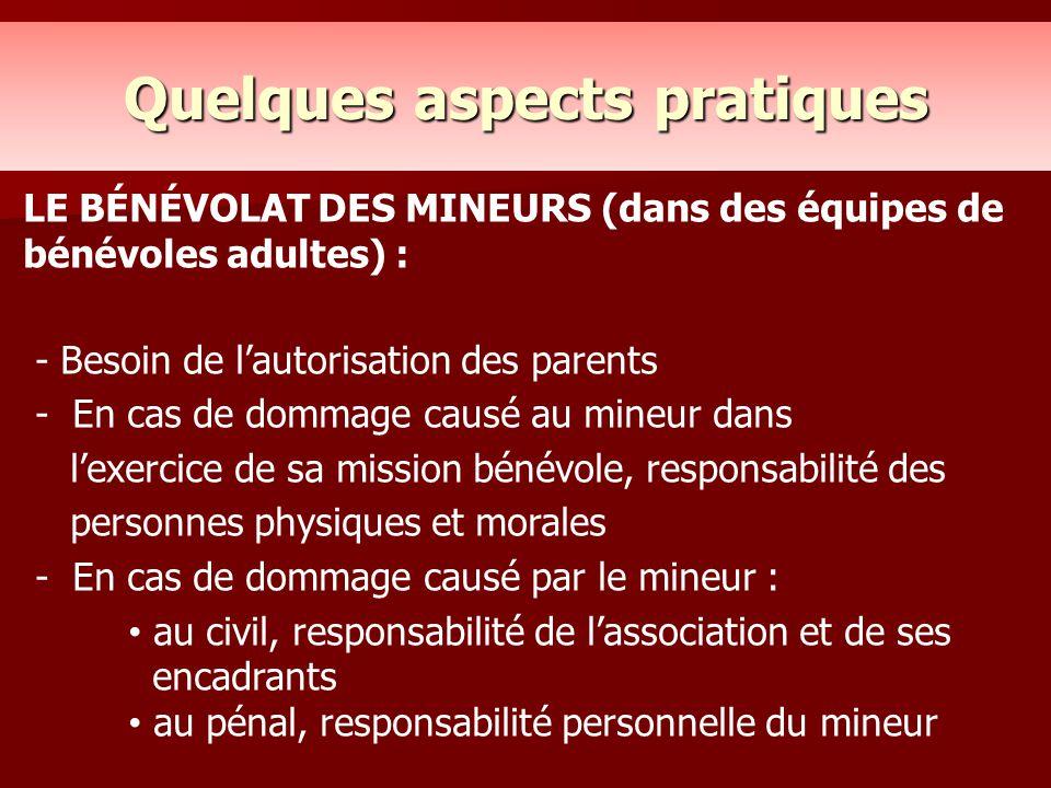Quelques aspects pratiques LE BÉNÉVOLAT DES MINEURS (dans des équipes de bénévoles adultes) : - Besoin de l'autorisation des parents - En cas de domma