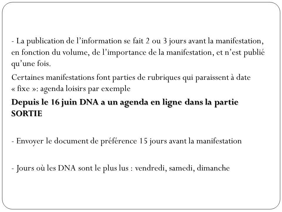 - La publication de l'information se fait 2 ou 3 jours avant la manifestation, en fonction du volume, de l'importance de la manifestation, et n'est publié qu'une fois.