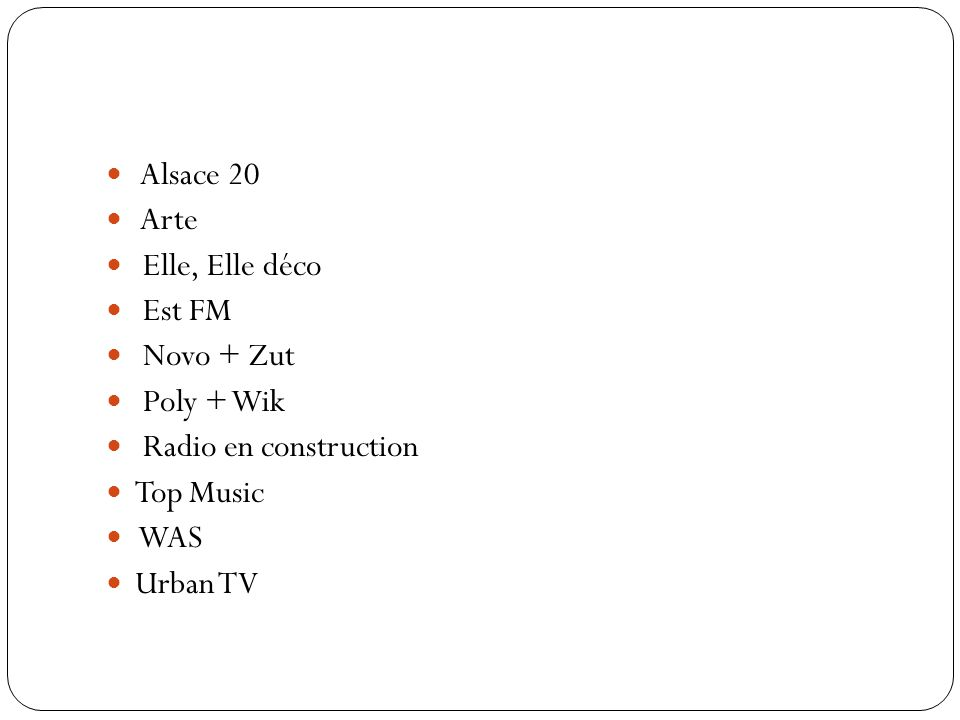 Alsace 20 Arte Elle, Elle déco Est FM Novo + Zut Poly + Wik Radio en construction Top Music WAS Urban TV