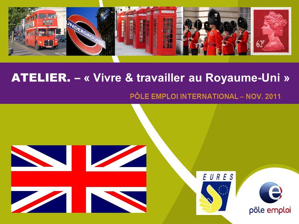 ATELIER. – « Vivre & travailler au Royaume-Uni » PÔLE EMPLOI INTERNATIONAL – NOV. 2011