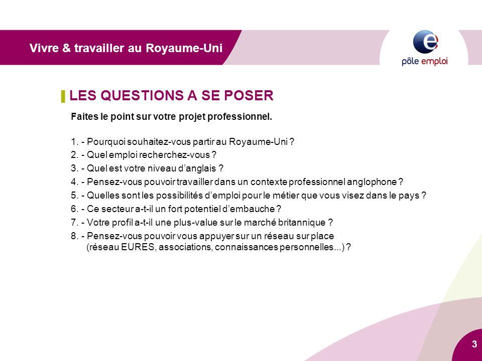 3 ▌ LES QUESTIONS A SE POSER Faites le point sur votre projet professionnel. 1. - Pourquoi souhaitez-vous partir au Royaume-Uni ? 2. - Quel emploi rec