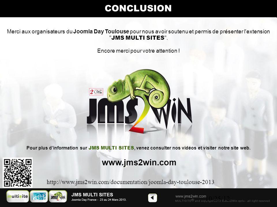 www.jms2win.com 10/25/12 Merci aux organisateurs du Joomla Day Toulouse pour nous avoir soutenu et permis de présenter l extension JMS MULTI SITES .