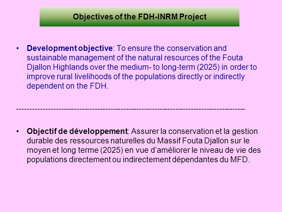 Objectives of the FDH-INRM Project Development objective: To ensure the conservation and sustainable management of the natural resources of the Fouta