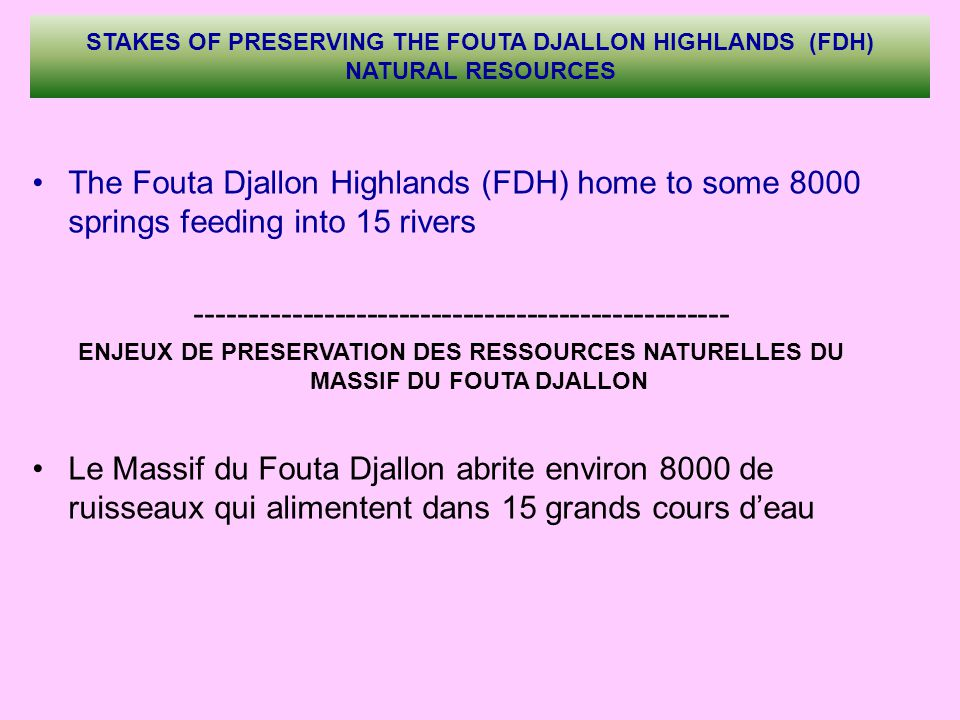 STAKES OF PRESERVING THE FOUTA DJALLON HIGHLANDS (FDH) NATURAL RESOURCES The Fouta Djallon Highlands (FDH) home to some 8000 springs feeding into 15 r