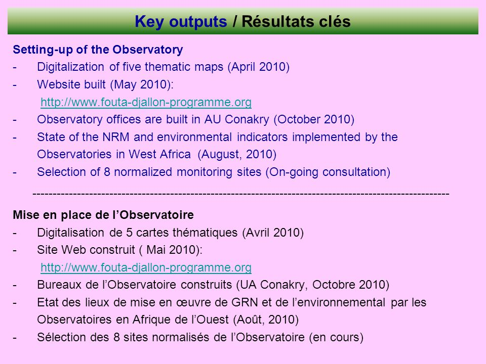 Key outputs / Résultats clés Setting-up of the Observatory -Digitalization of five thematic maps (April 2010) -Website built (May 2010): http://www.fo