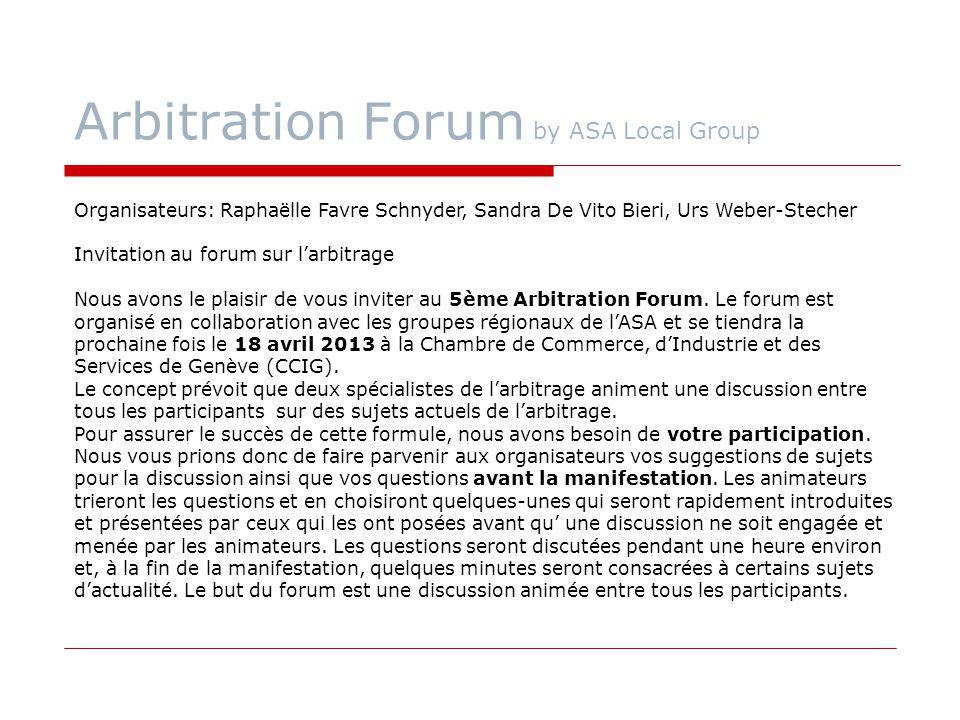Arbitration Forum by ASA Local Group Nous sommes très heureux que Laurence Burger (Winston & Strawn LLP.) et Nicholas Ulmer (Budin & Partners) aient accepté d'animer le forum.