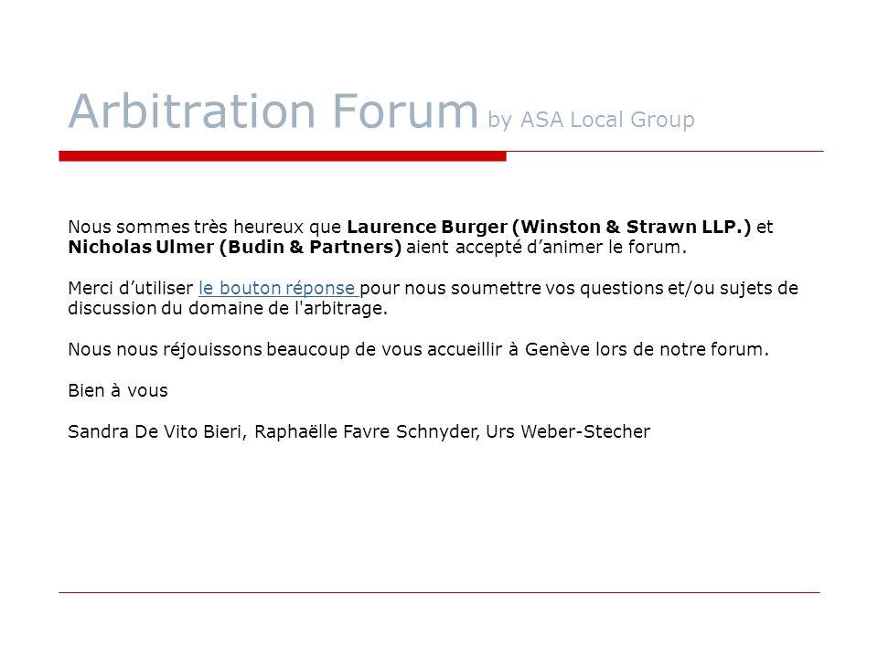 Arbitration Forum by ASA Local Group Nous sommes très heureux que Laurence Burger (Winston & Strawn LLP.) et Nicholas Ulmer (Budin & Partners) aient a