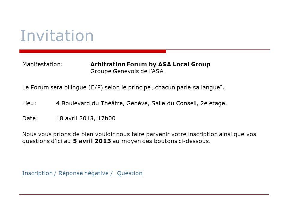 "Invitation Manifestation: Arbitration Forum by ASA Local Group Groupe Genevois de l'ASA Le Forum sera bilingue (E/F) selon le principe ""chacun parle s"