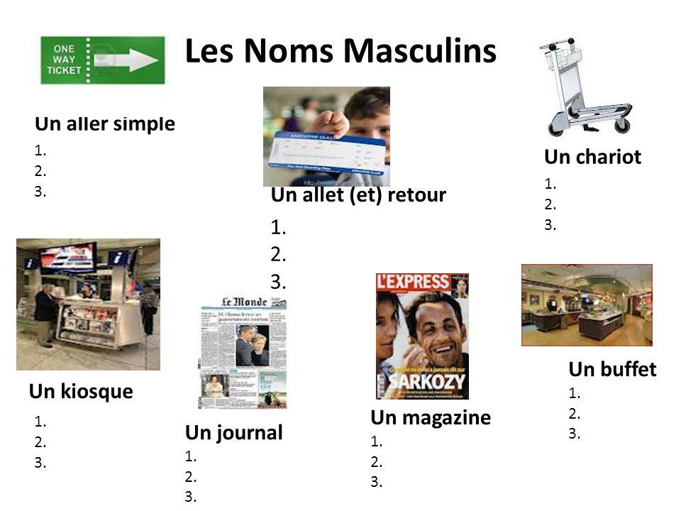 Les Noms Masculins Un aller simple 1. 2. 3. Un chariot 1. 2. 3. 1. 2. 3. 1. 2. 3. Un kiosque Un allet (et) retour Un journal 1. 2. 3. Un magazine 1. 2