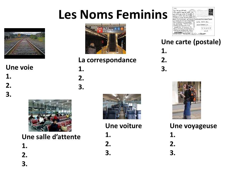 Les Noms Feminins Une voie 1. 2. 3. La correspondance 1. 2. 3. Une carte (postale) 1. 2. 3. Une salle d'attente 1. 2. 3. Une voiture 1. 2. 3. Une voya