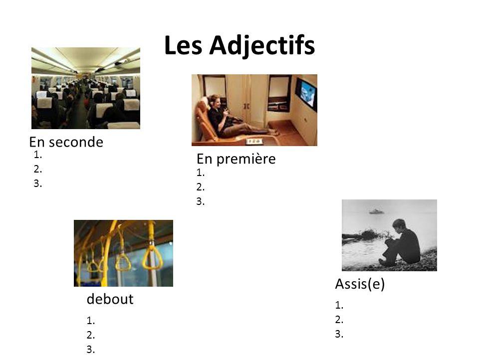 Les Adjectifs En seconde En première Assis(e) debout 1. 2. 3. 1. 2. 3. 1. 2. 3. 1. 2. 3.