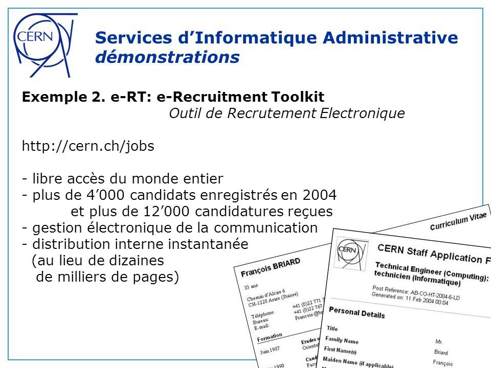 Exemple 2. e-RT: e-Recruitment Toolkit Outil de Recrutement Electronique http://cern.ch/jobs - libre accès du monde entier - plus de 4'000 candidats e