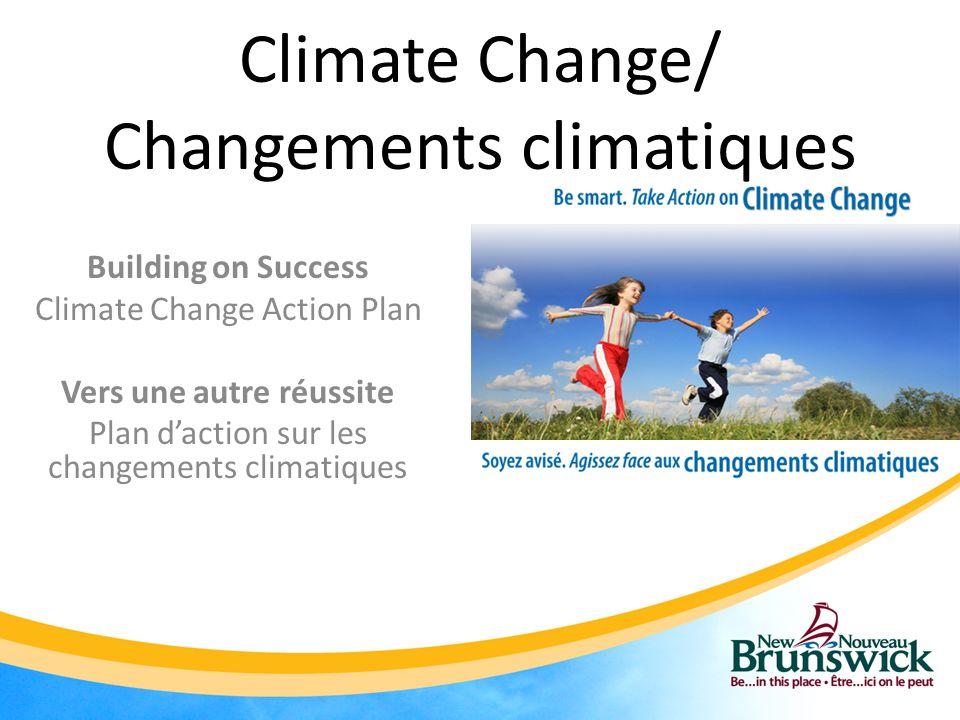 Climate Change/ Changements climatiques Building on Success Climate Change Action Plan Vers une autre réussite Plan d'action sur les changements climatiques