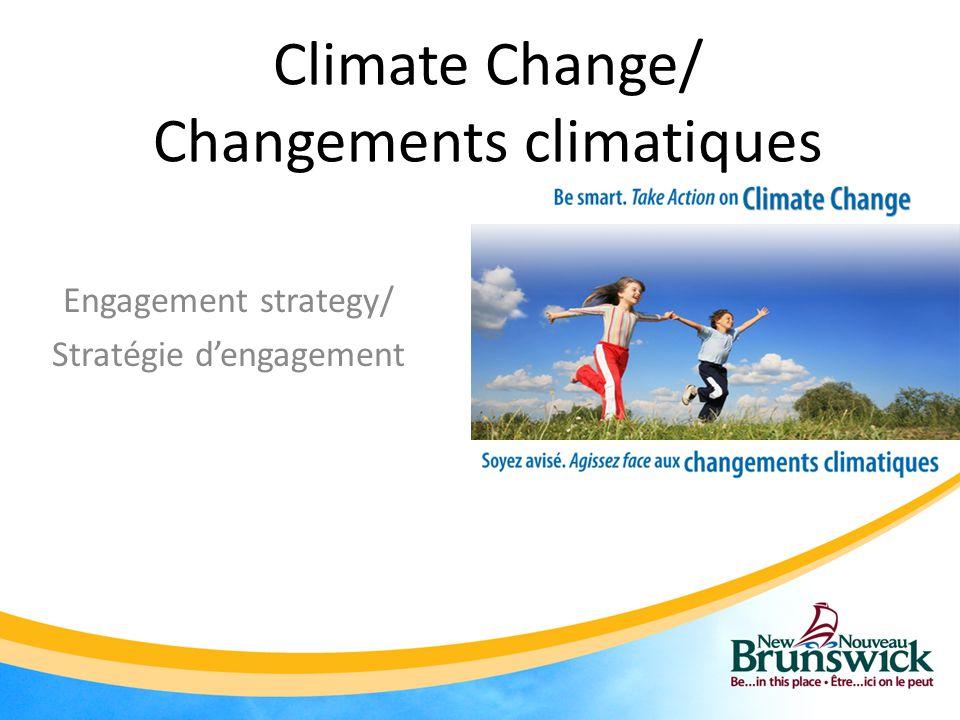 Climate Change/ Changements climatiques Engagement strategy/ Stratégie d'engagement