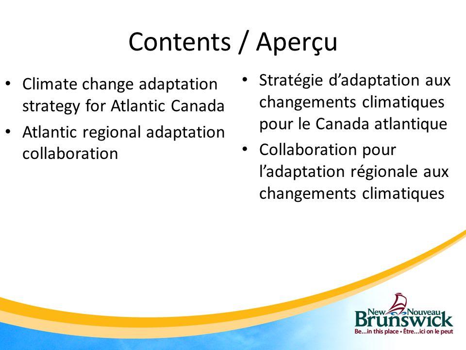 Contents / Aperçu Climate change adaptation strategy for Atlantic Canada Atlantic regional adaptation collaboration Stratégie d'adaptation aux changements climatiques pour le Canada atlantique Collaboration pour l'adaptation régionale aux changements climatiques