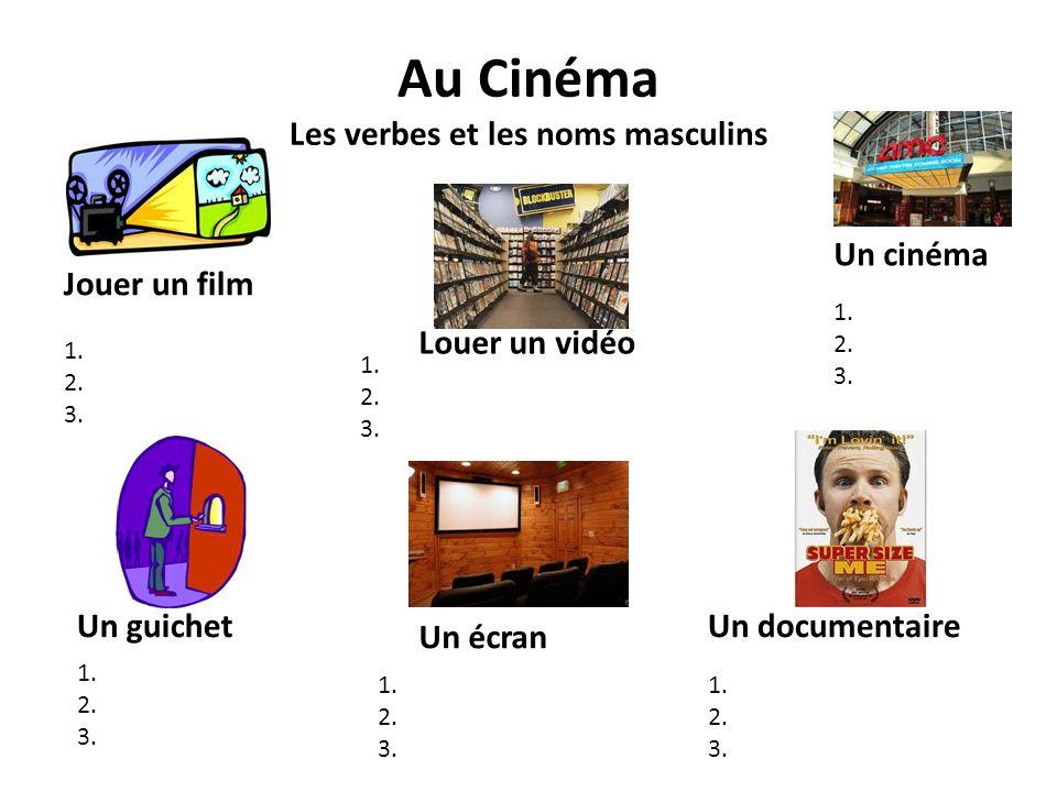 Au Cinéma Les verbes et les noms masculins Jouer un film Louer un vidéo Un cinéma Un guichet Un écran Un documentaire 1. 2. 3. 1. 2. 3. 1. 2. 3. 1. 2.