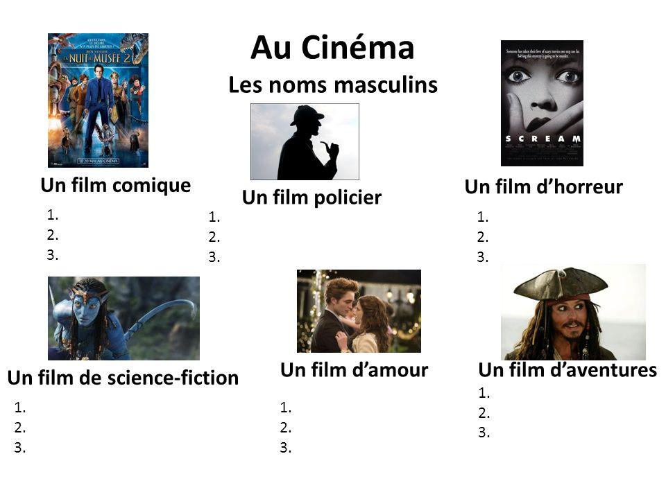Au Cinéma Les noms masculins Un film comique Un film policier Un film d'horreur Un film de science-fiction Un film d'amour 1. 2. 3. 1. 2. 3. 1. 2. 3.