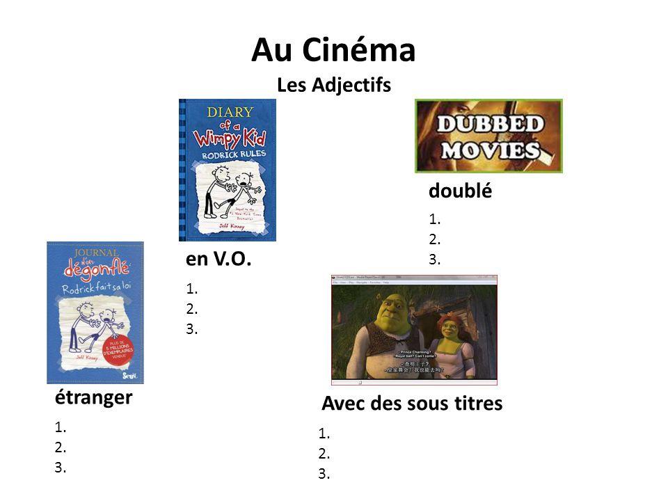 Au Cinéma Les Adjectifs étranger en V.O. doublé Avec des sous titres 1. 2. 3. 1. 2. 3. 1. 2. 3. 1. 2. 3.