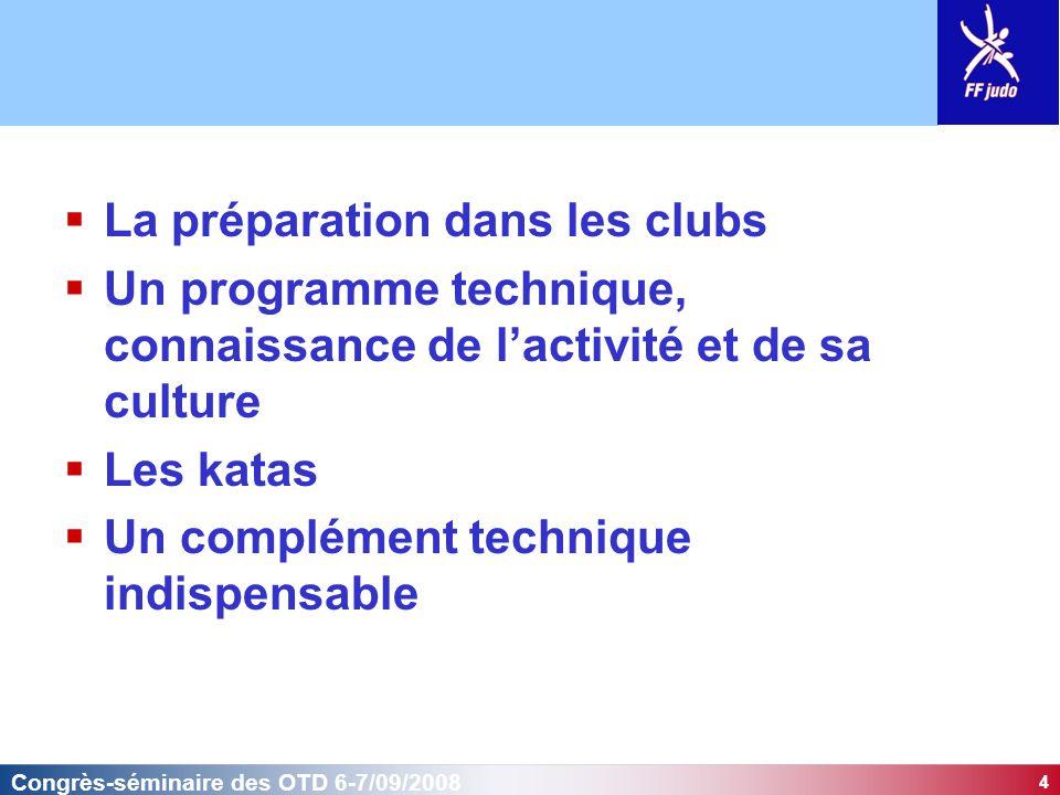 4 Congrès-séminaire des OTD 6-7/09/2008  La préparation dans les clubs  Un programme technique, connaissance de l'activité et de sa culture  Les ka