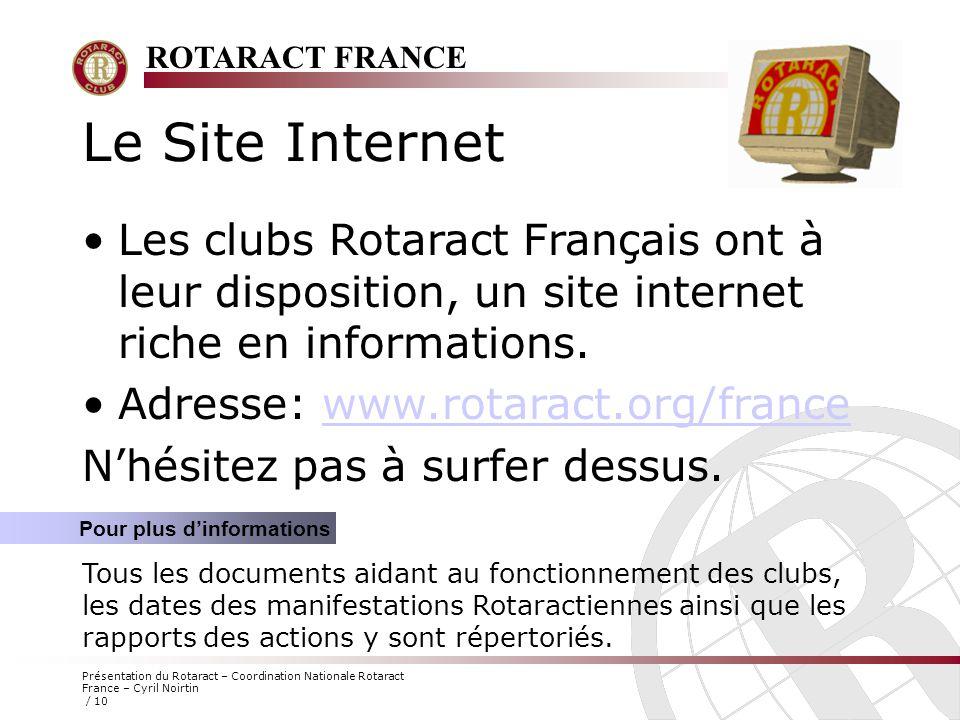ROTARACT FRANCE Présentation du Rotaract – Coordination Nationale Rotaract France – Cyril Noirtin / 10 Le Site Internet Les clubs Rotaract Français on