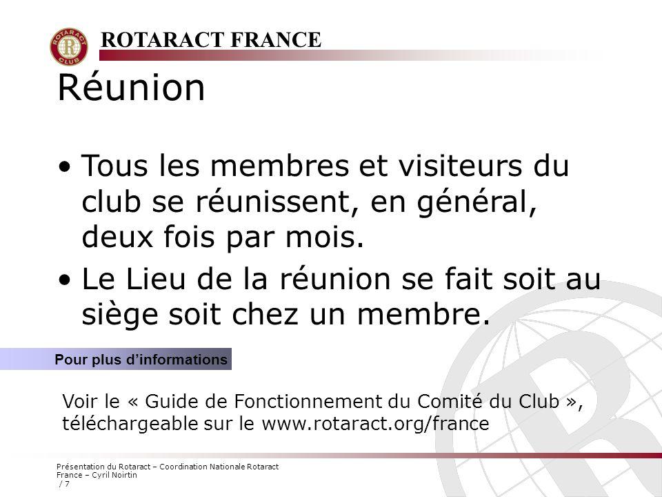 ROTARACT FRANCE Présentation du Rotaract – Coordination Nationale Rotaract France – Cyril Noirtin / 7 Réunion Tous les membres et visiteurs du club se