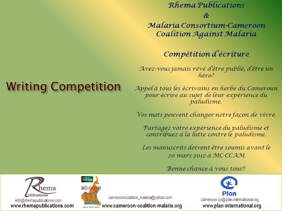 Rhema Publications & Malaria Consortium-Cameroon Coalition Against Malaria Compétition d'écriture Avez-vous jamais rêvé d être publié, d être un héro.