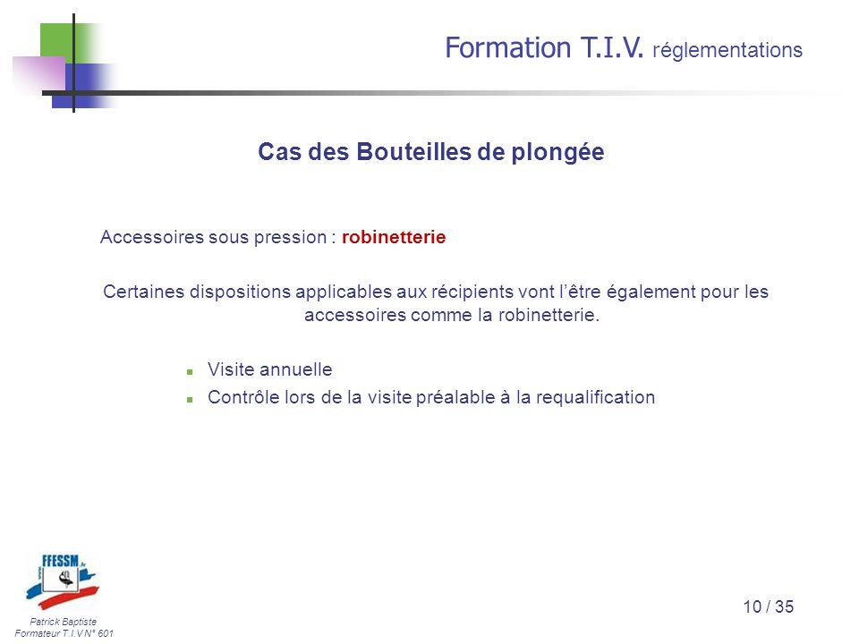 Patrick Baptiste Formateur T.I.V N° 601 Formation T.I.V. r églementations 10 / 35 Accessoires sous pression : robinetterie Certaines dispositions appl