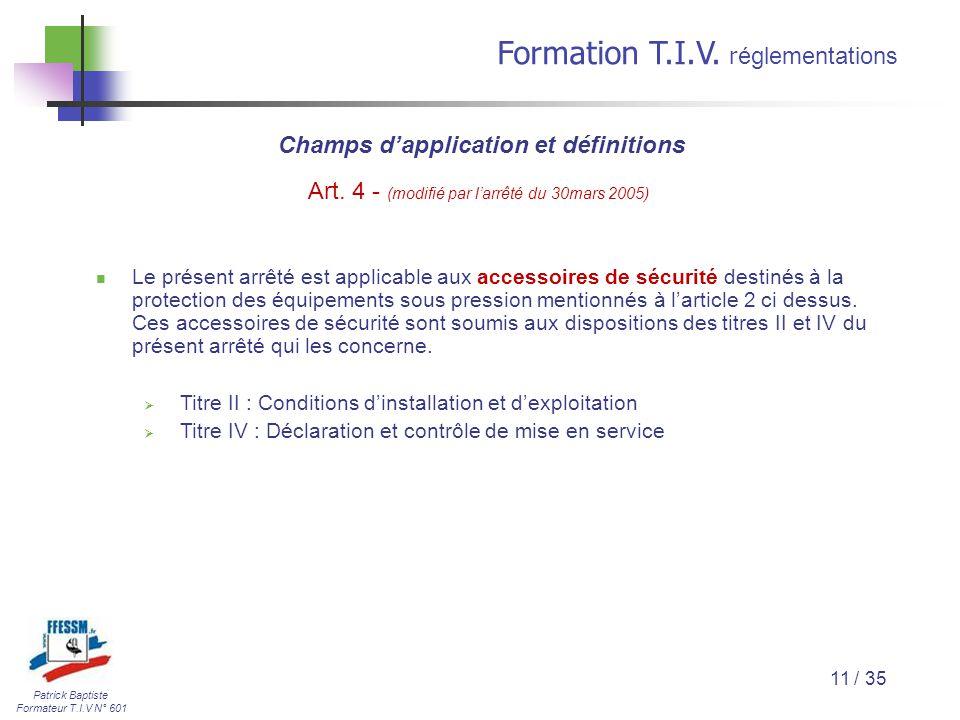 Patrick Baptiste Formateur T.I.V N° 601 Formation T.I.V. r églementations 11 / 35 Le présent arrêté est applicable aux accessoires de sécurité destiné