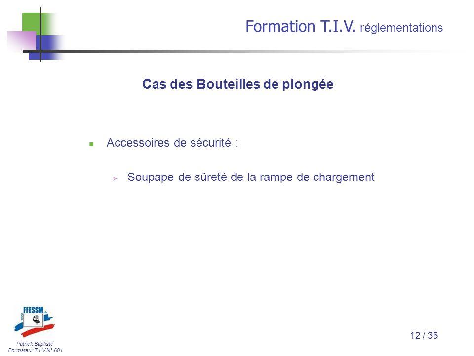 Patrick Baptiste Formateur T.I.V N° 601 Formation T.I.V. r églementations 12 / 35 Accessoires de sécurité :  Soupape de sûreté de la rampe de chargem