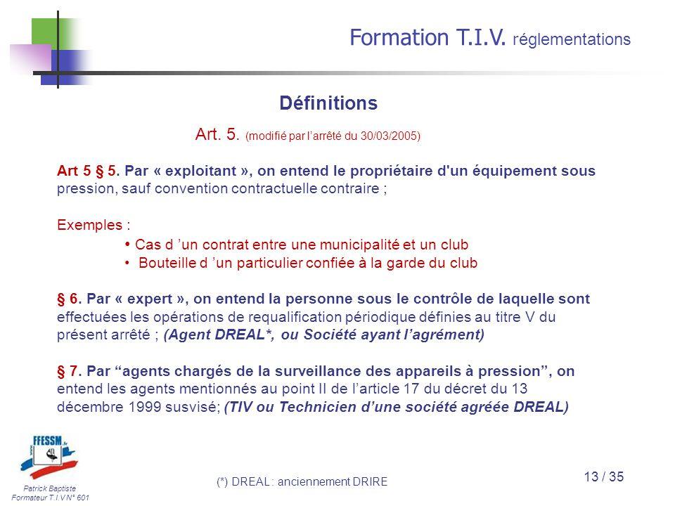 Patrick Baptiste Formateur T.I.V N° 601 Formation T.I.V. r églementations 13 / 35 Art 5 § 5. Par « exploitant », on entend le propriétaire d'un équipe