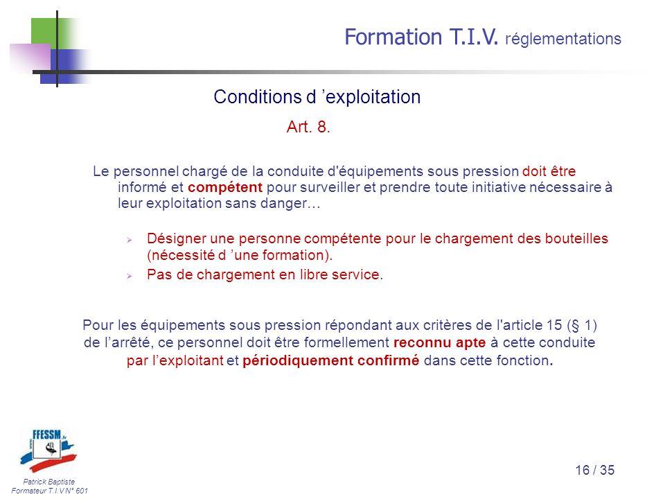 Patrick Baptiste Formateur T.I.V N° 601 Formation T.I.V. r églementations 16 / 35 Le personnel chargé de la conduite d'équipements sous pression doit