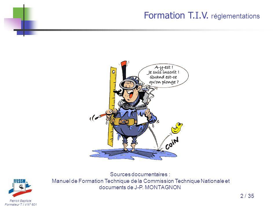 Patrick Baptiste Formateur T.I.V N° 601 Formation T.I.V. r églementations 2 / 35 Sources documentaires : Manuel de Formation Technique de la Commissio