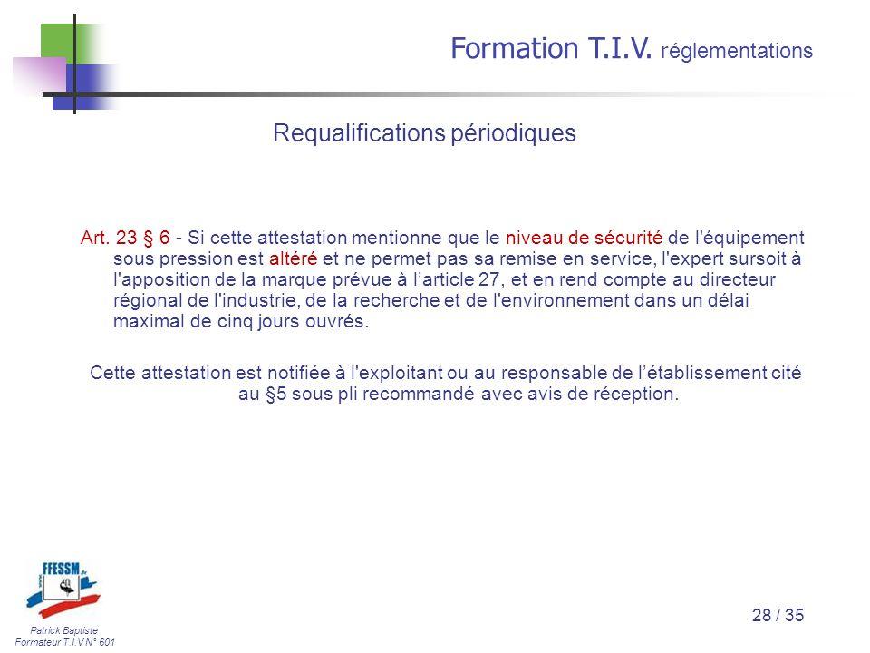 Patrick Baptiste Formateur T.I.V N° 601 Formation T.I.V. r églementations 28 / 35 Art. 23 § 6 - Si cette attestation mentionne que le niveau de sécuri