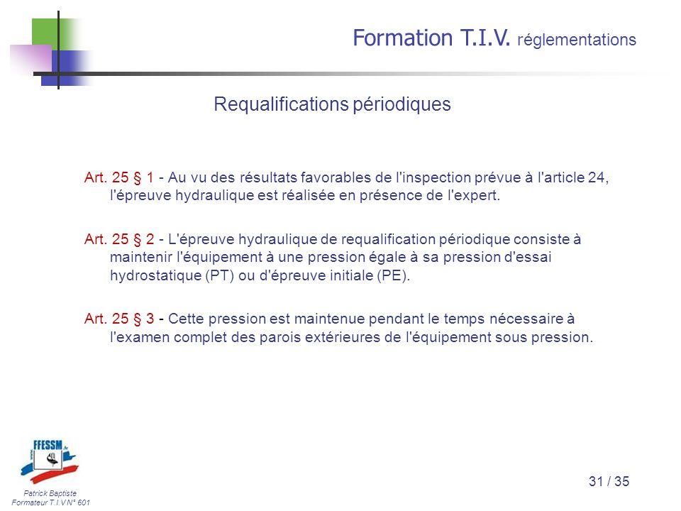 Patrick Baptiste Formateur T.I.V N° 601 Formation T.I.V. r églementations 31 / 35 Art. 25 § 1 - Au vu des résultats favorables de l'inspection prévue