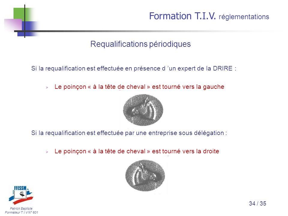 Patrick Baptiste Formateur T.I.V N° 601 Formation T.I.V. r églementations 34 / 35 Si la requalification est effectuée en présence d 'un expert de la D