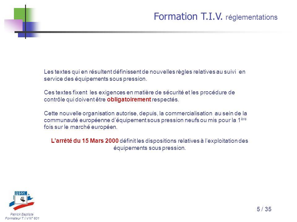 Patrick Baptiste Formateur T.I.V N° 601 Formation T.I.V. r églementations 5 / 35 Les textes qui en résultent définissent de nouvelles règles relatives
