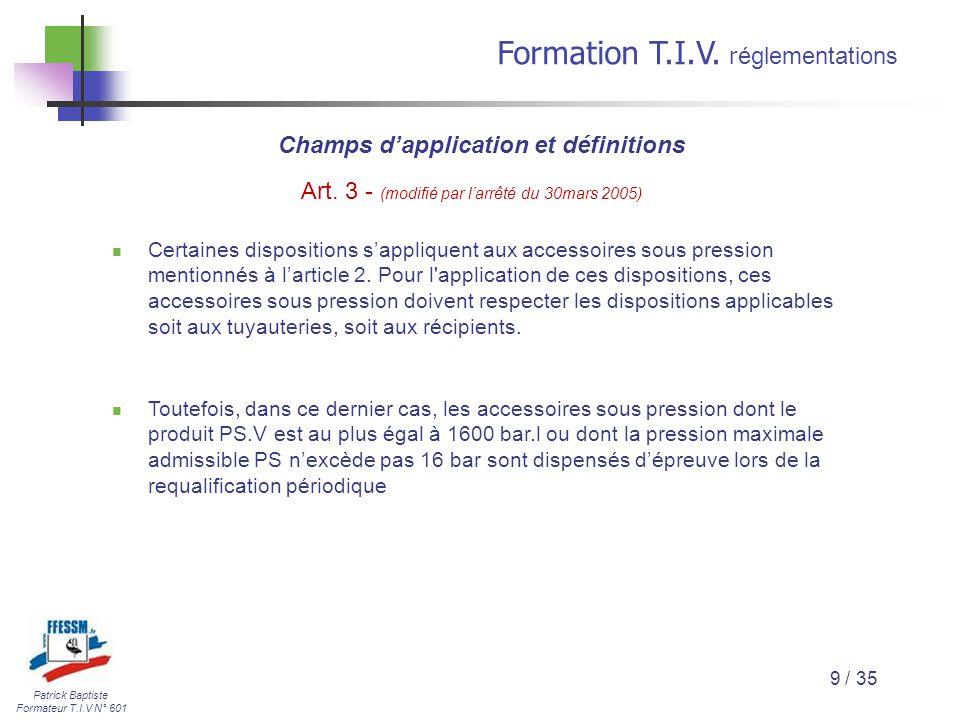 Patrick Baptiste Formateur T.I.V N° 601 Formation T.I.V. r églementations 9 / 35 Certaines dispositions s'appliquent aux accessoires sous pression men