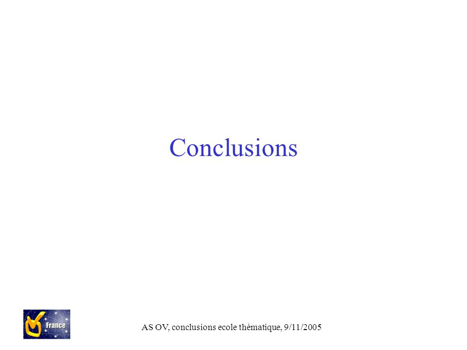 AS OV, conclusions ecole thématique, 9/11/2005 Conclusions