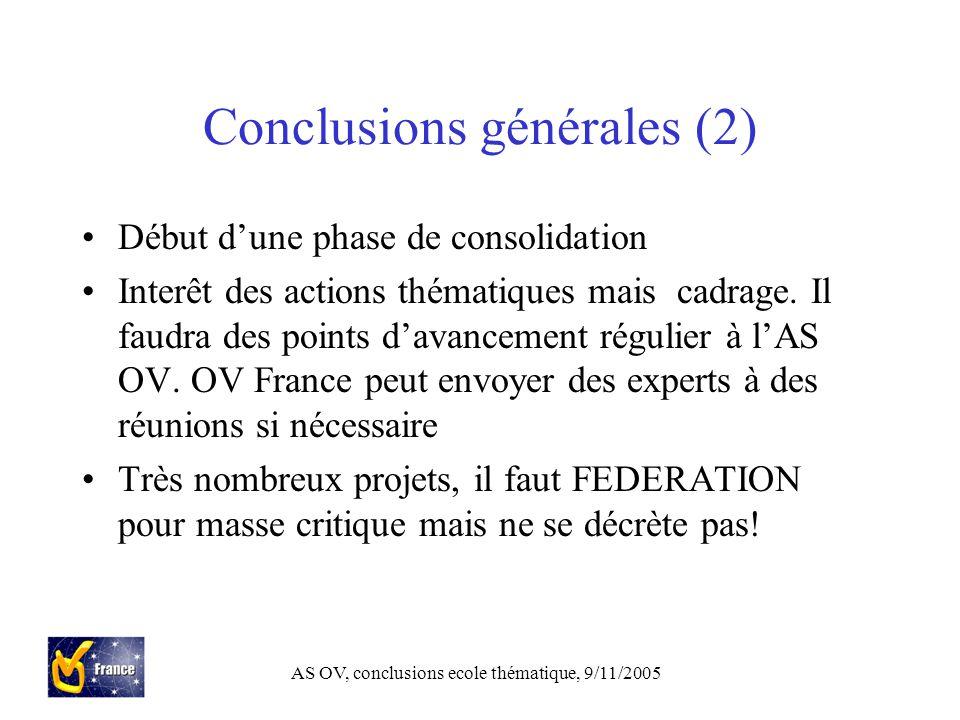 AS OV, conclusions ecole thématique, 9/11/2005 Conclusions générales (2) Début d'une phase de consolidation Interêt des actions thématiques mais cadrage.