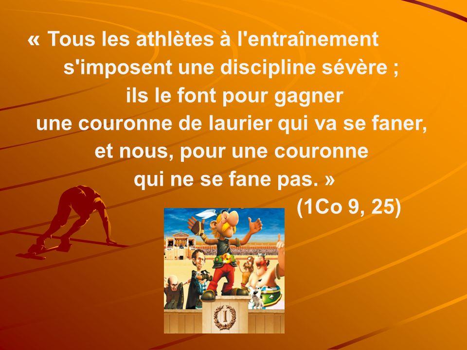 « Tous les athlètes à l entraînement s imposent une discipline sévère ; ils le font pour gagner une couronne de laurier qui va se faner, et nous, pour une couronne qui ne se fane pas.