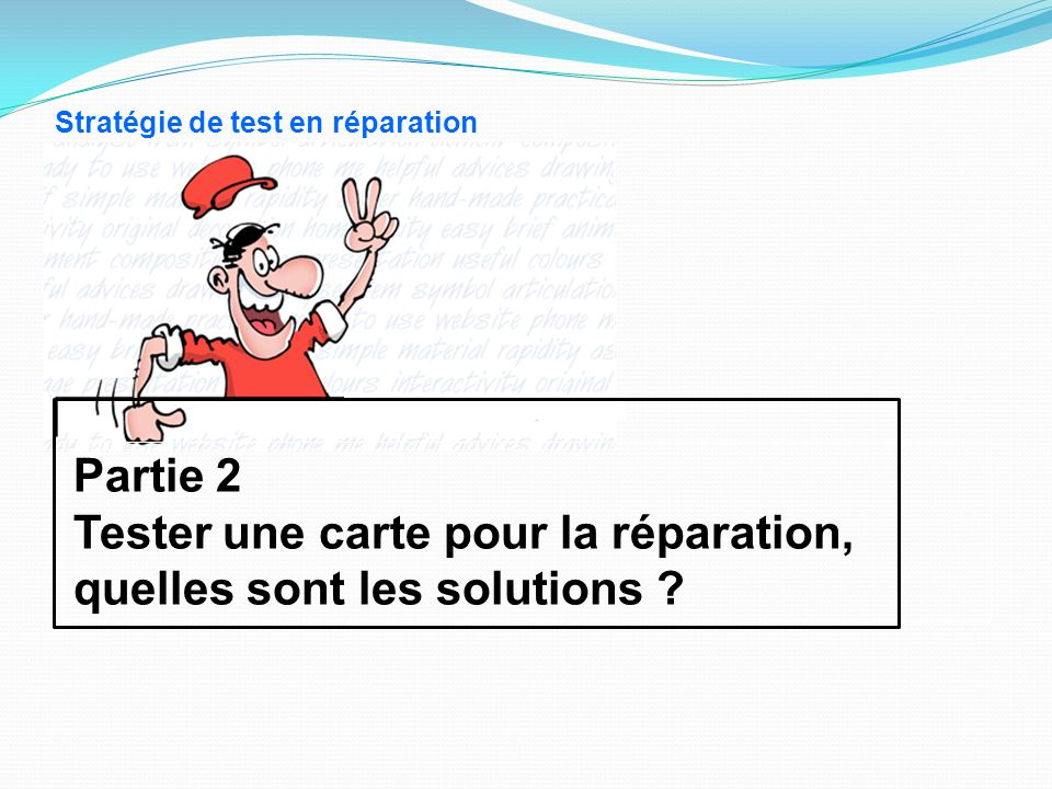 Stratégie de test en réparation Partie 2 Tester une carte pour la réparation, quelles sont les solutions ?