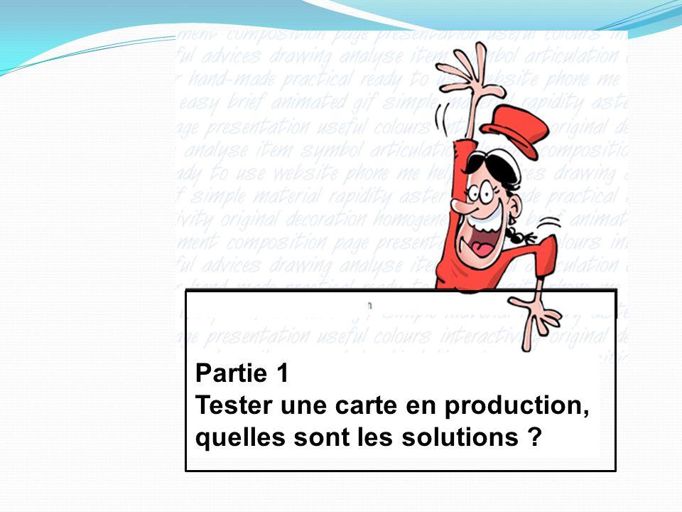 Partie 1 Tester une carte en production, quelles sont les solutions ?