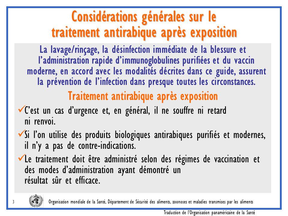 Organisation mondiale de la Santé, Département de Sécurité des aliments, zoonoses et maladies transmises par les aliments Traduction de l'Organisation panaméricaine de la Santé 14 Régimes intradermiques et vaccins recommandés pour l'utilisation de cette voie Méthode intradermique des 8 sites (8-0-4-0-1-1) pour les vaccins HDC (RabivacMR) et RabivacTMP CECV (RabipurMR)  On doit particulièrement considérer le régime des 8 sites pour les situations d'urgence, quand l'IGAR n'est pas disponible.