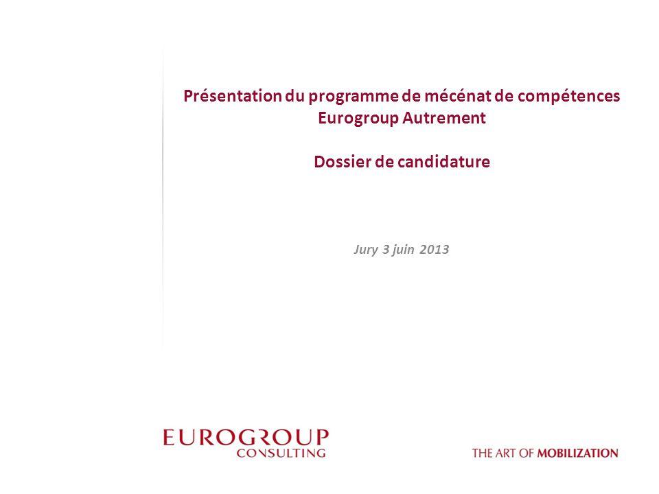 Présentation du programme de mécénat de compétences Eurogroup Autrement Dossier de candidature Jury 3 juin 2013