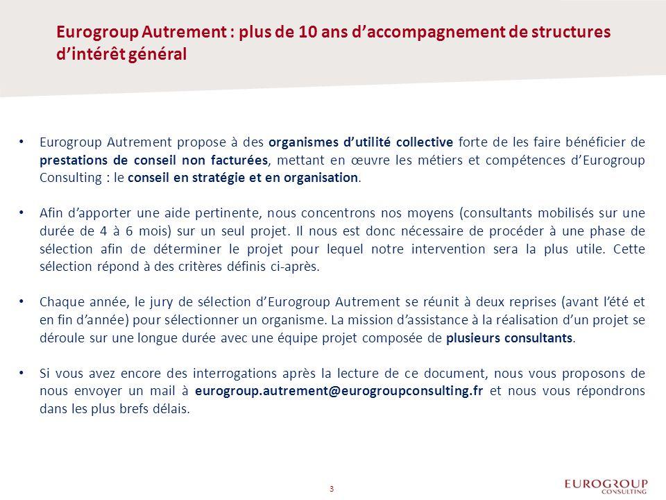 Eurogroup Autrement : plus de 10 ans d'accompagnement de structures d'intérêt général 3 Eurogroup Autrement propose à des organismes d'utilité collective forte de les faire bénéficier de prestations de conseil non facturées, mettant en œuvre les métiers et compétences d'Eurogroup Consulting : le conseil en stratégie et en organisation.